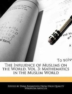 The Influence of Muslims on the World, Vol. 3: Mathematics in the Muslim World - Rasmussen, Dana