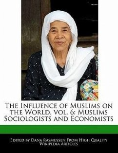 The Influence of Muslims on the World, Vol. 6: Muslims Sociologists and Economists - Rasmussen, Dana