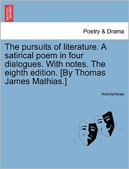 The pursuits of literature. A satirical poem in four dialogues. With notes. The eighth edition. [By Thomas James Mathias.] - Anonymous