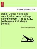 Daniel Defoe: his life and recently discovered writings: extending from 1716 to 1729. [With plates, including a portrait.] - Lee, William Defoe, Daniel