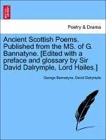 Ancient Scottish Poems. Published from the MS. of G. Bannatyne. [Edited with a preface and glossary by Sir David Dalrymple, Lord Hailes.] - Bannatyne, George Dalrymple, David