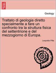 Trattato Di Geologia Diretto Specialmente A Fare Un Confronto Tra La Struttura Fisica Del Settentrione E Del Mezzogiorno Di Europa. - Leopoldo Pilla