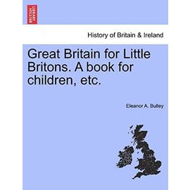 Great Britain for Little Britons. A book for children, etc. - Eleanor A. Bulley
