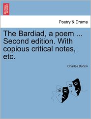 The Bardiad, A Poem ... Second Edition. With Copious Critical Notes, Etc. - Charles Burton