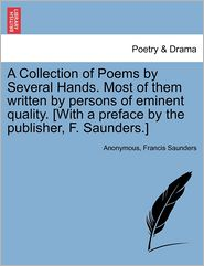 A Collection of Poems by Several Hands. Most of them written by persons of eminent quality. [With a preface by the publisher, F. Saunders.] - Anonymous, Francis Saunders