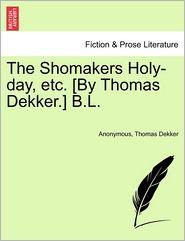 The Shomakers Holy-day, etc. [By Thomas Dekker.] B.L. - Anonymous, Thomas Dekker