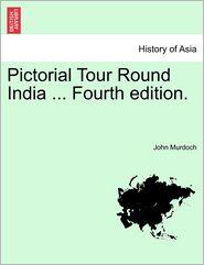 Pictorial Tour Round India ... Fourth Edition. - John Murdoch