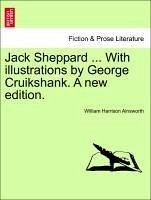 Jack Sheppard ... With illustrations by George Cruikshank. A new edition. - Ainsworth, William Harrison