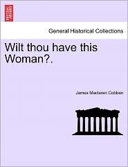Wilt Thou Have This Woman? - James Maclaren Cobban