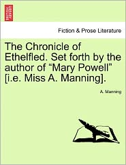 """The Chronicle of Ethelfled. Set Forth by the Author of """"Mary Powell"""" [I.E. Miss A. Manning]."""