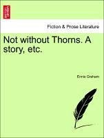 Not without Thorns. A story, etc, vol. I - Graham, Ennis