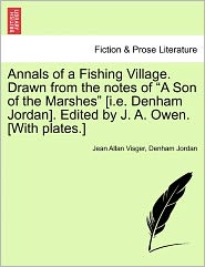 Annals Of A Fishing Village. Drawn From The Notes Of A Son Of The Marshes [I.E. Denham Jordan]. Edited By J. A. Owen. [With Plates.] - Jean Allan Visger, Denham Jordan