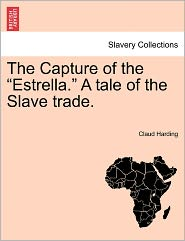 The Capture Of The Estrella. A Tale Of The Slave Trade. - Claud Harding