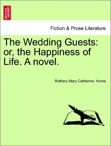 The Wedding Guests: or, the Happiness of Life. A novel. Vol. II als Taschenbuch von Rothery Mary Catherine. Hume