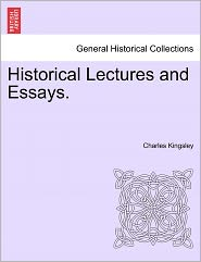 Historical Lectures And Essays. - Charles Kingsley