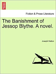 The Banishment Of Jessop Blythe. A Novel. - Joseph Hatton