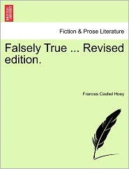 Falsely True ... Revised Edition.