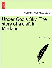 Under God's Sky. The Story Of A Cleft In Marland. - Deas Cromarty