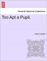 Too Apt A Pupil. - Robert Cleland