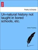 Un-natural history not taught in bored schools, etc. - Freyberg, James