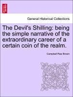 The Devil's Shilling: being the simple narrative of the extraordinary career of a certain coin of the realm. - Brown, Campbell Rae