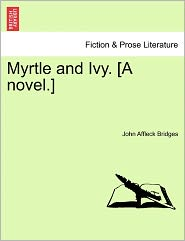 Myrtle And Ivy. [A Novel.]