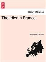 The Idler in France. - Gardiner, Marguerite