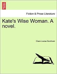 Kate's Wise Woman. A Novel.