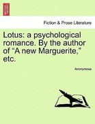 Anonymous: Lotus: a psychological romance. By the author of A new Marguerite, etc.
