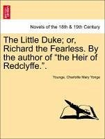 The Little Duke or, Richard the Fearless. By the author of