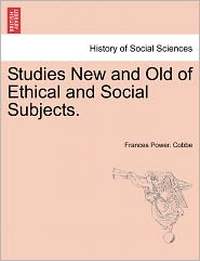 Studies New And Old Of Ethical And Social Subjects. - Frances Power. Cobbe