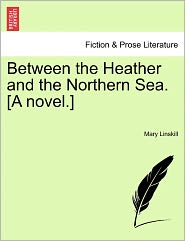Between The Heather And The Northern Sea. [A Novel.]