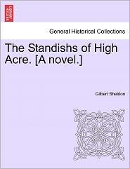 The Standishs Of High Acre. [A Novel.] - Gilbert Sheldon