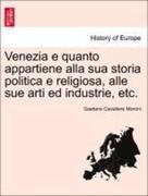 Moroni, Gaetano Cavaliere: Venezia e quanto appartiene alla sua storia politica e religiosa, alle sue arti ed industrie, etc. Parte Prima