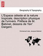 L'Espace C Leste Et La Nature Tropicale, Description Physique de L'Univers. PR Face de M. Babinet, Dessins de Yan' Dargent.
