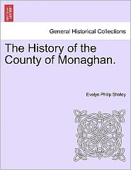 The History Of The County Of Monaghan. - Evelyn Philip Shirley