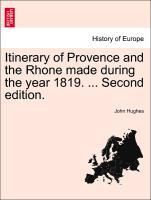 Itinerary of Provence and the Rhone made during the year 1819. ... Second edition. als Taschenbuch von John Hughes