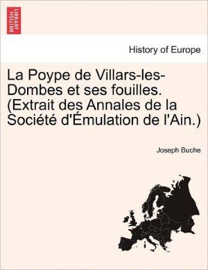 La Poype De Villars-Les-Dombes Et Ses Fouilles. (Extrait Des Annales De La Soci T D' Mulation De L'Ain.)