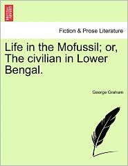 Life In The Mofussil; Or, The Civilian In Lower Bengal. - George Graham
