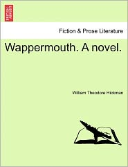Wappermouth. A Novel. - William Theodore Hickman