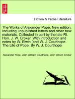 The Works of Alexander Pope. New edition. Including unpublished letters and other new materials. Collected in part by the late Rt. Hon. J. W. Crok... - British Library, Historical Print Editions
