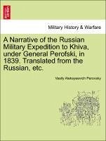 A Narrative of the Russian Military Expedition to Khiva, under General Perofski, in 1839. Translated from the Russian, etc. - Perovsky, Vasily Aleksyeevich