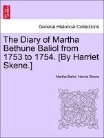The Diary of Martha Bethune Baliol from 1753 to 1754. [By Harriet Skene.] - Baliol, Martha Skene, Harriet