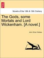 The Gods, some Mortals and Lord Wickenham. [A novel.] als Taschenbuch von John Oliver Hobbes