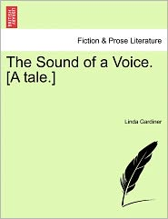 The Sound Of A Voice. [A Tale.] - Linda Gardiner