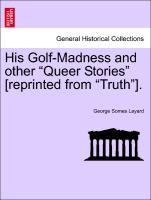 His Golf-Madness and other Queer Stories [reprinted from Truth]. als Taschenbuch von George Somes Layard