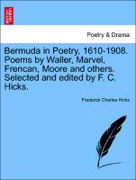 Bermuda in Poetry, 1610-1908. Poems by Waller, Marvel, Frencan, Moore and others. Selected and edited by F. C. Hicks. als Taschenbuch von Frederic...