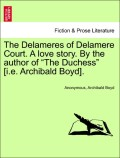 Anonymous;Boyd, Archibald: The Delameres of Delamere Court. A love story. By the author of The Duchess [i.e. Archibald Boyd]. VOL. III