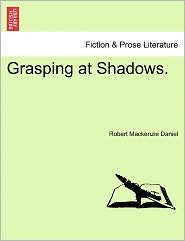 Grasping At Shadows. - Robert Mackenzie Daniel
