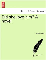 Did She Love Him? A Novel. - James Grant